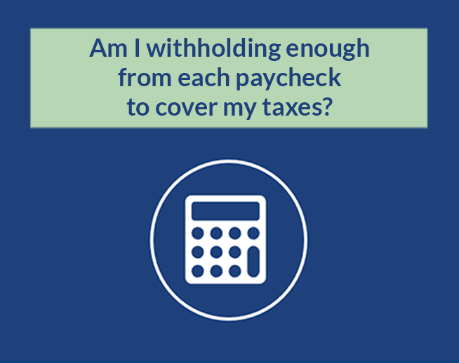 Financial Calculator: Am I withholding enough from each paycheck to cover my taxes?