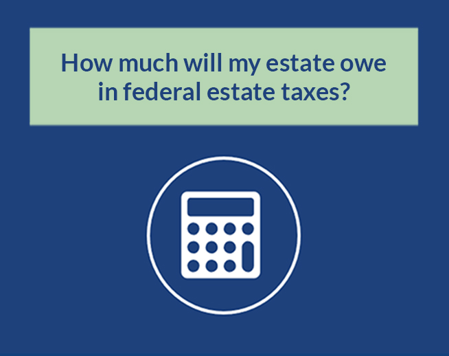 Financial Calculator: How much will my estate owe in federal estate taxes?
